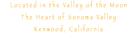 Located in the Valley of the Moon The Heart of Sonoma Valley Kenwood, California